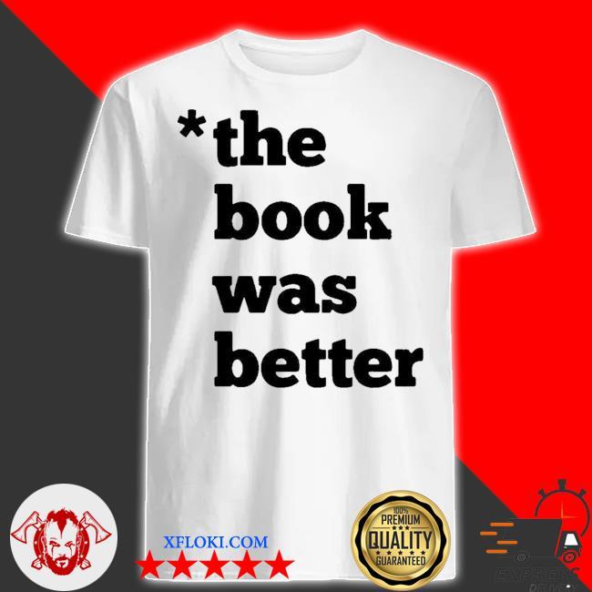 The book was better shirt