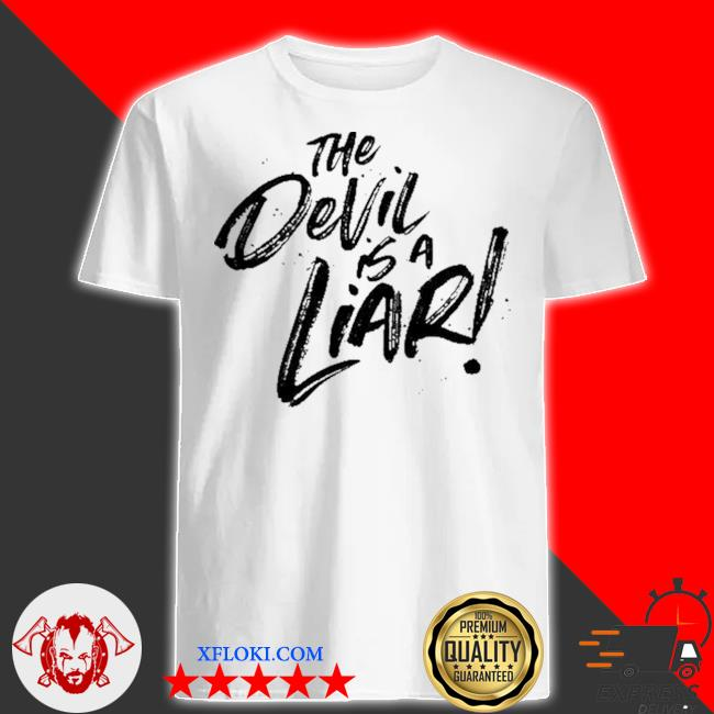The devil is a liar shirt