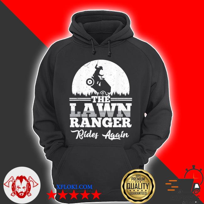 The lawn ranger rides again gift s hoodie