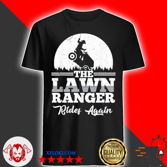 The lawn ranger rides again gift shirt
