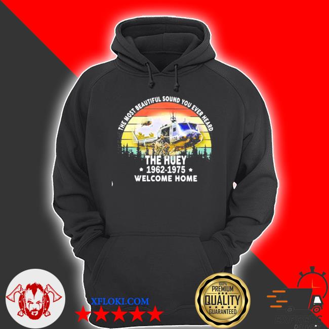 The most beautiful sound you ever heard the huey 1962 1975 welcome home helicopter vintage s hoodie