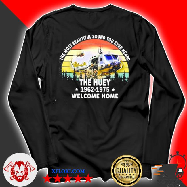 The most beautiful sound you ever heard the huey 1962 1975 welcome home helicopter vintage s longsleeve