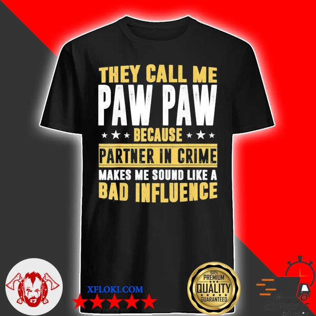 They call me pawpaw because partner in crime makes me sound like a bad influence classic shirt