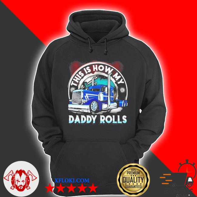 This is how my daddy rolls truck s hoodie