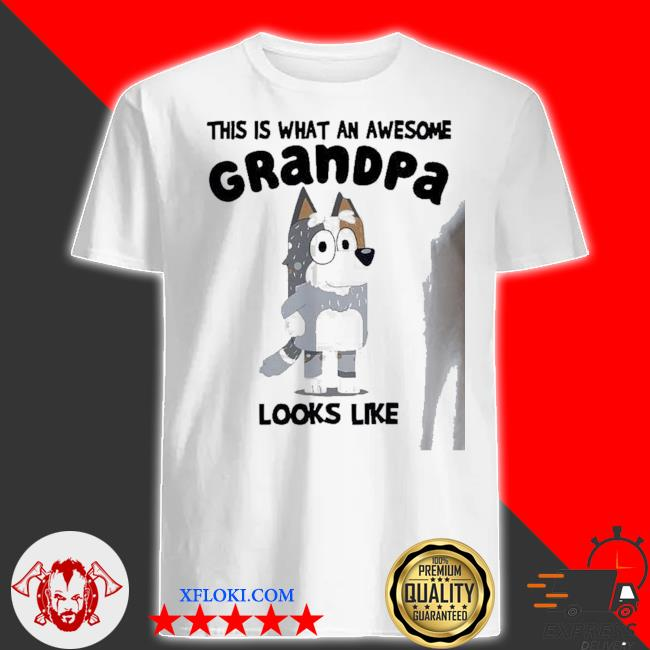 This is what an awesome grandpa bandit Heeler looks like shirt