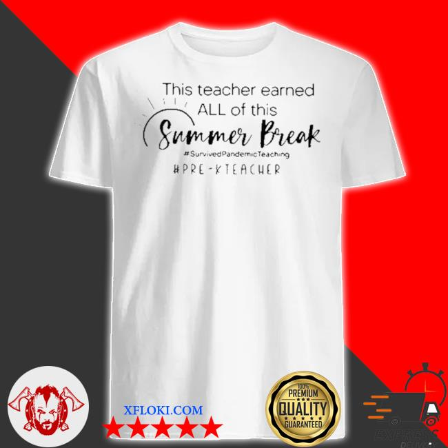 This teacher earned all of this summer break here teacher life shirt