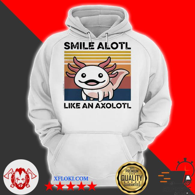 Top animal smile alotl like an axolotl vintage s hoodie