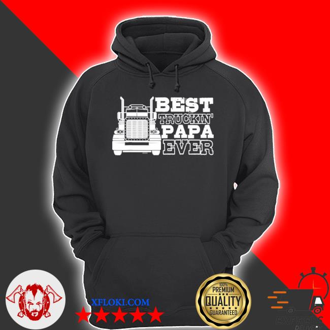 Truck driver dad funny gift best truckin' papa ever s hoodie