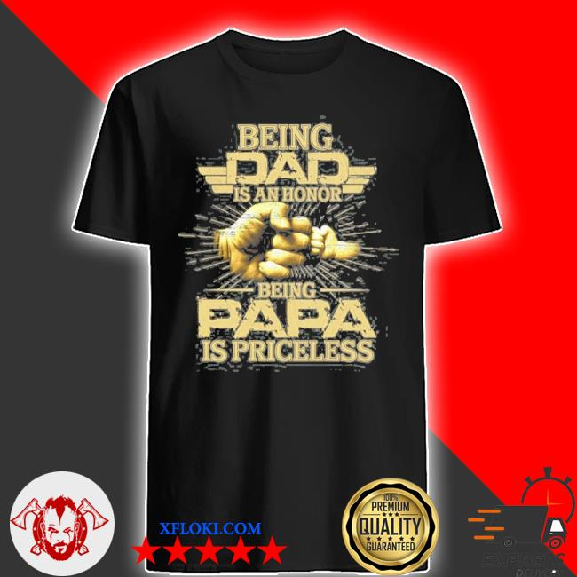 Vintage being dad is an honor being papa is priceless father's day shirt