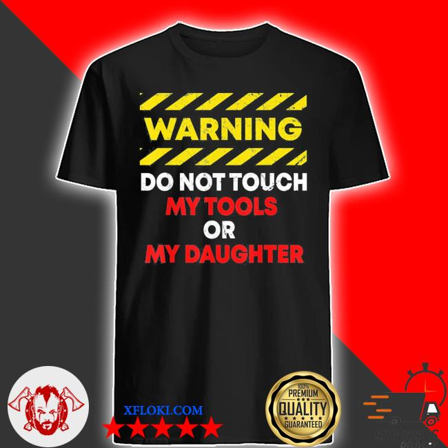 Warning do not touch my tools or daughter mechanic dad classic s shirt