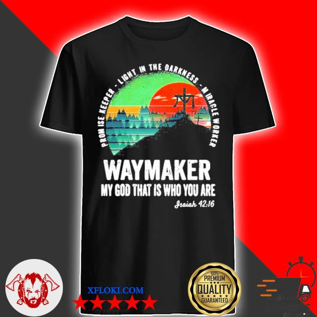 Waymaker miracle worker promise keeper Jesus christ shirt