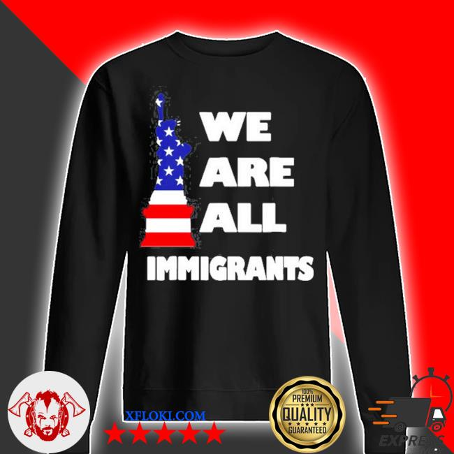 We are all immigrants statue of liberty s sweater