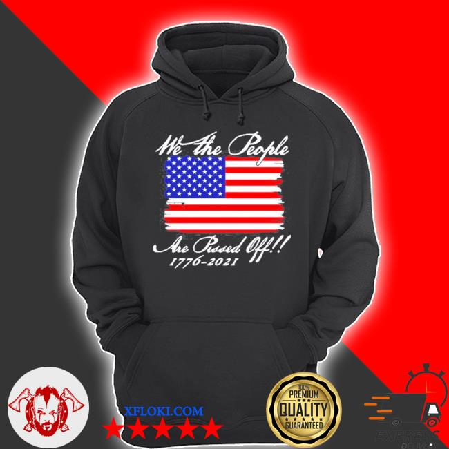 We the people are pissed off America flag 1776 2021 politics s hoodie
