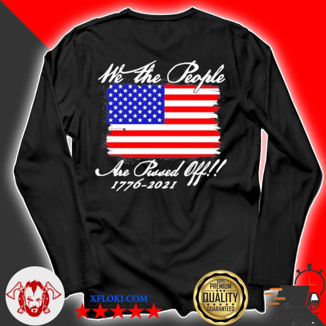 We the people are pissed off America flag 1776 2021 politics s longsleeve