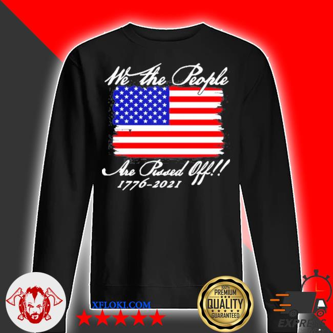 We the people are pissed off America flag 1776 2021 politics s sweater