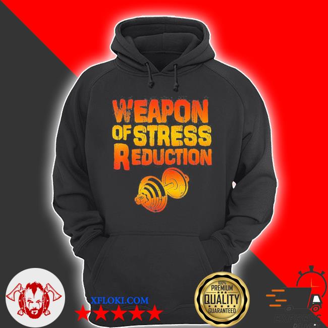 Weapons of stress reduction lifting weights new 2021 s hoodie