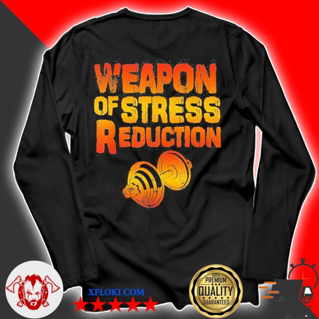 Weapons of stress reduction lifting weights new 2021 s longsleeve