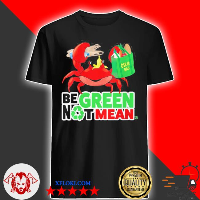 Womens oskar be green not mean new 2021 shirt