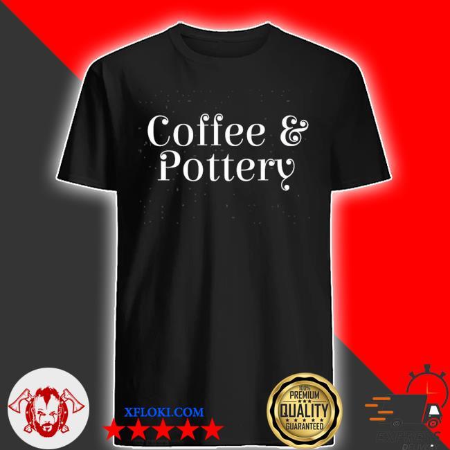 Coffee & pottery potter shirt