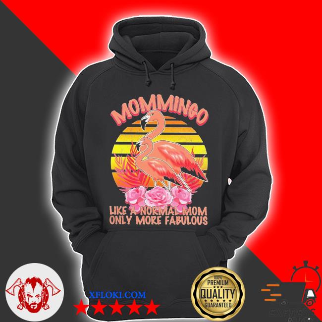Flamingo Mom Mommingo Like A Normal Mom Only More Awesome Shirt hoodie