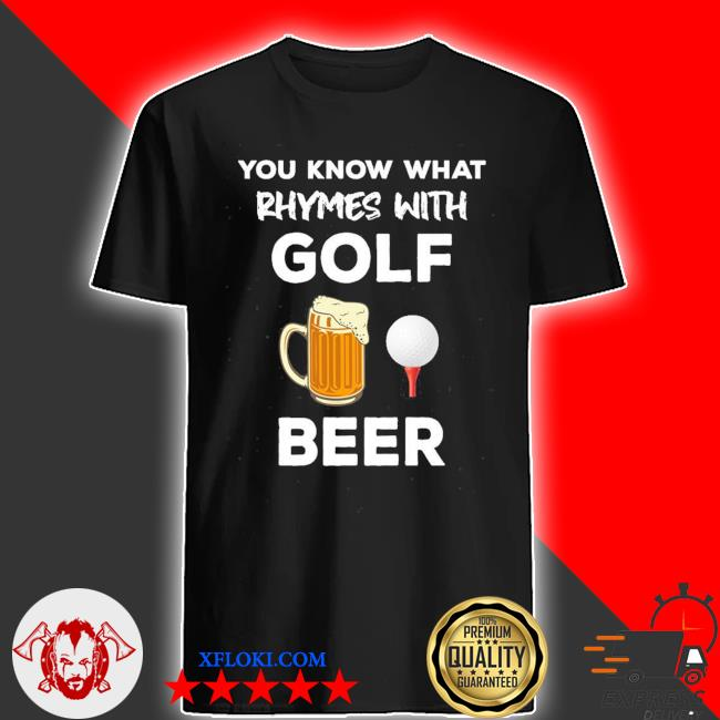 You know what rhymes with golf beer fathers day golfing us 2021 shirt