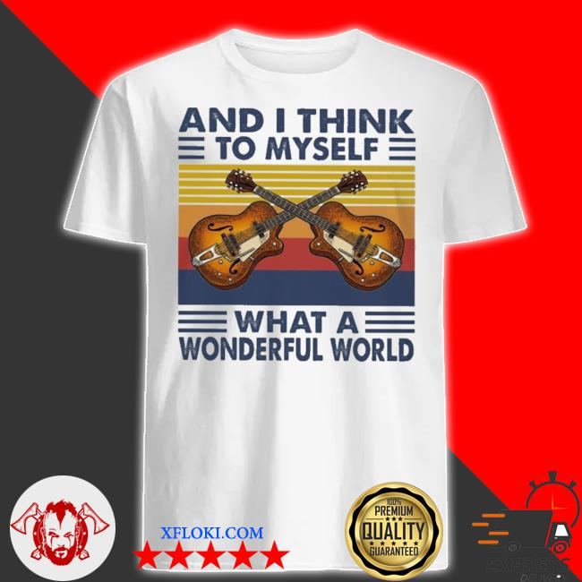 And I think to myself what a wonderful world vintage shirt