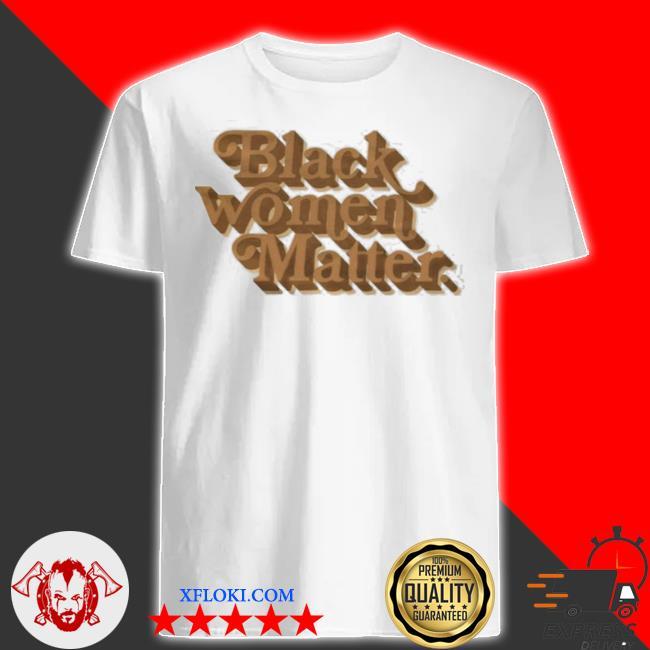 Black women matter black women matter shirt