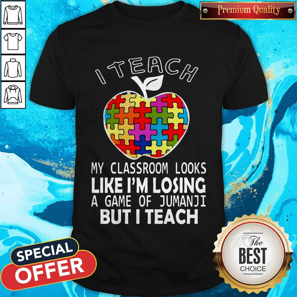 Autism I Teach My Classroom Looks Like I'M Losing A Game Of Jumanji But I Teach Shirt