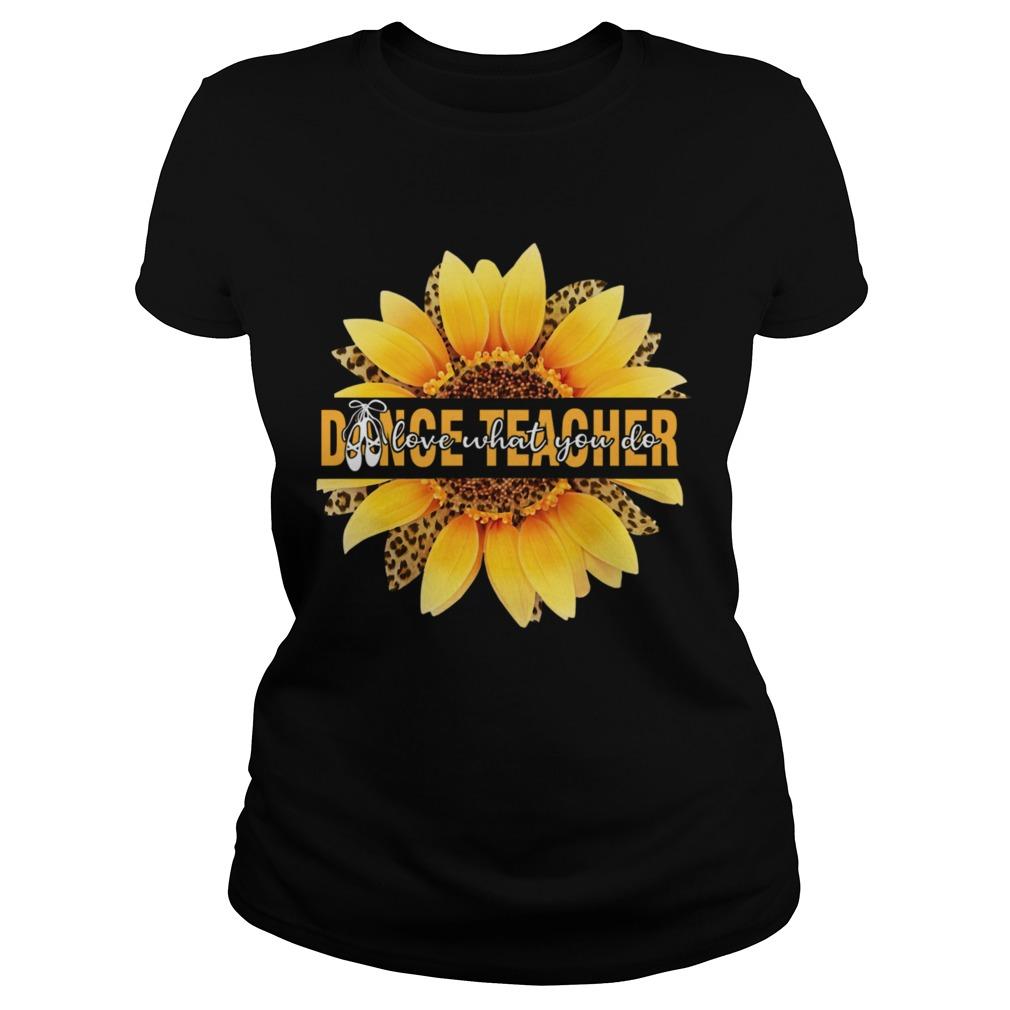 Dance Teacher Love What You Do Sunflower Leopard  Classic Ladies