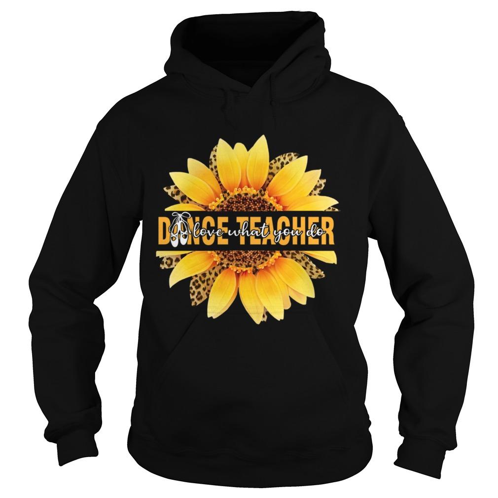 Dance Teacher Love What You Do Sunflower Leopard  Hoodie