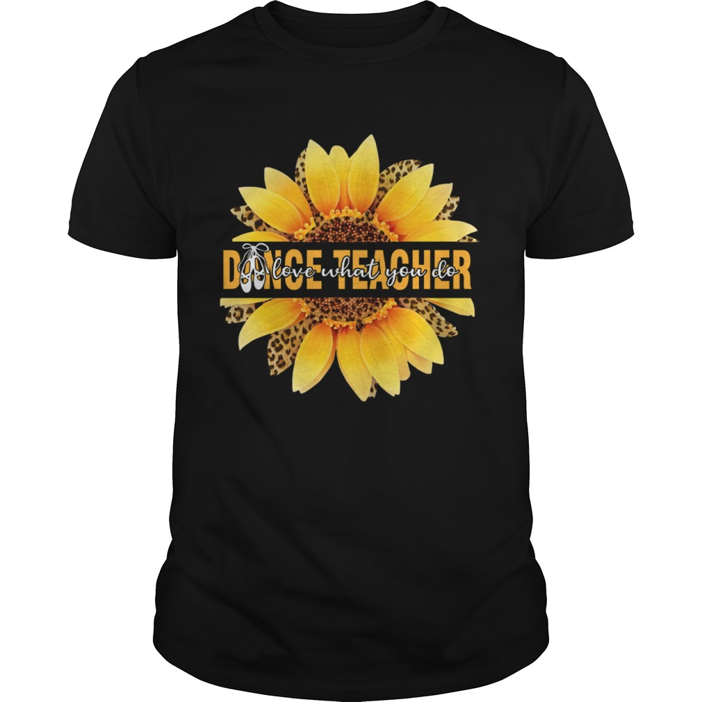 Dance Teacher Love What You Do Sunflower Leopard  Unisex