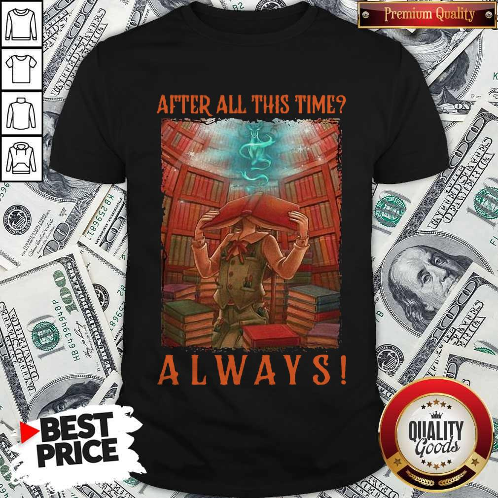 Funny After All This Time Always Library Shirt