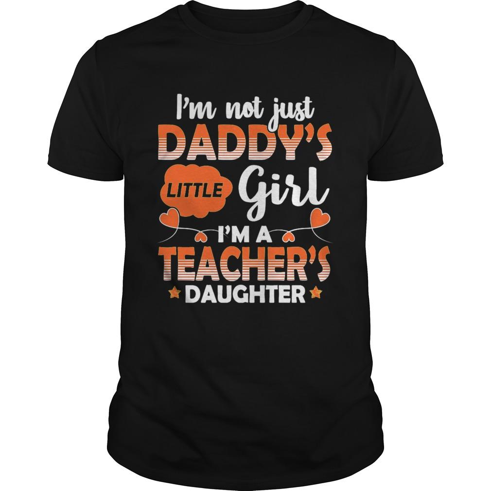 I Am Not Just Daddys Little Girl Im A Teachers Daughter Unisex