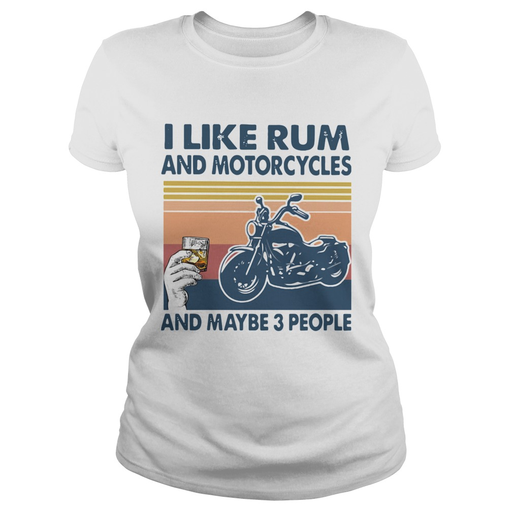 I Like Rum And Motorcycles And Maybe 3 People Vintage Classic Ladies