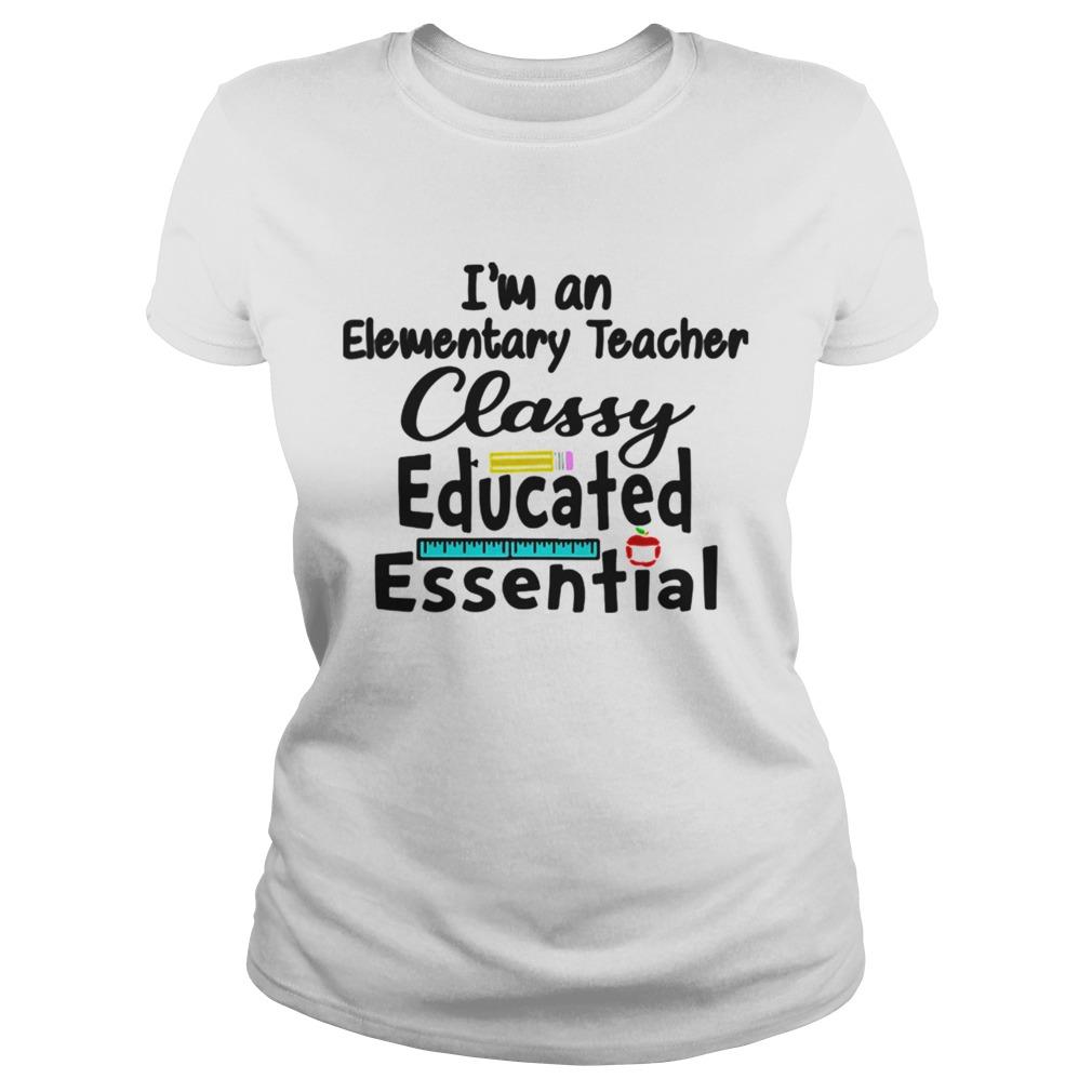 Im A Elementary Teacher Classy Educated Essential Classic Ladies