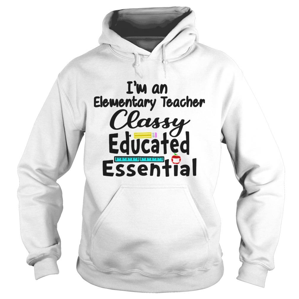 Im A Elementary Teacher Classy Educated Essential  Hoodie