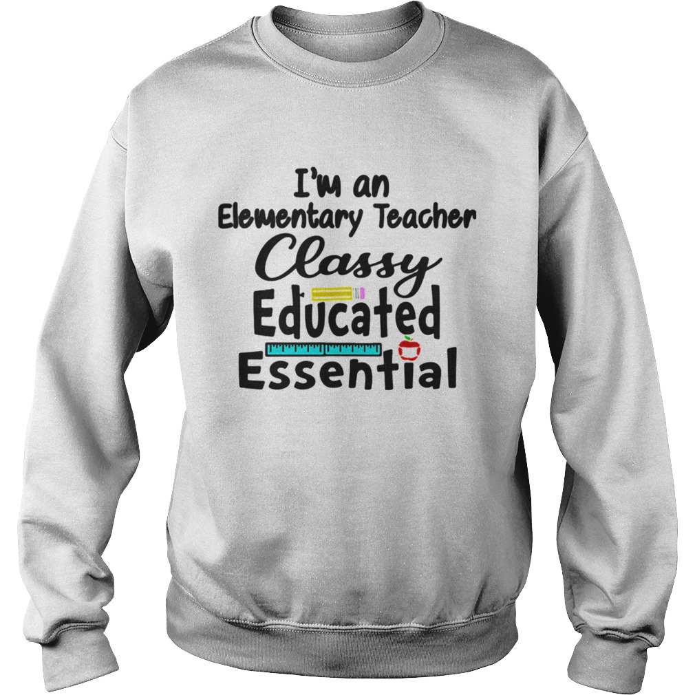 Im A Elementary Teacher Classy Educated Essential  Sweatshirt