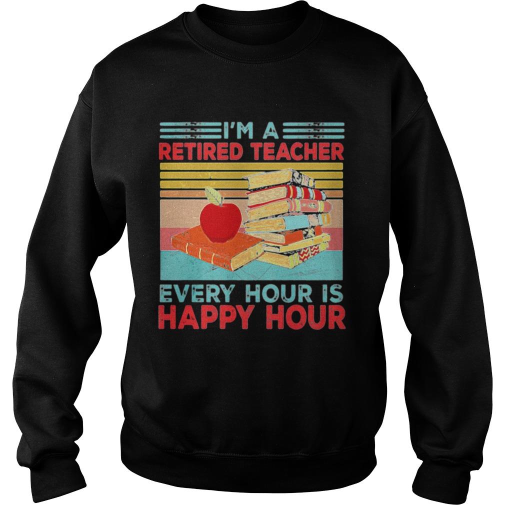Im A Retired Teacher Every Hour Is Happy Hour Vintage Retro  Sweatshirt