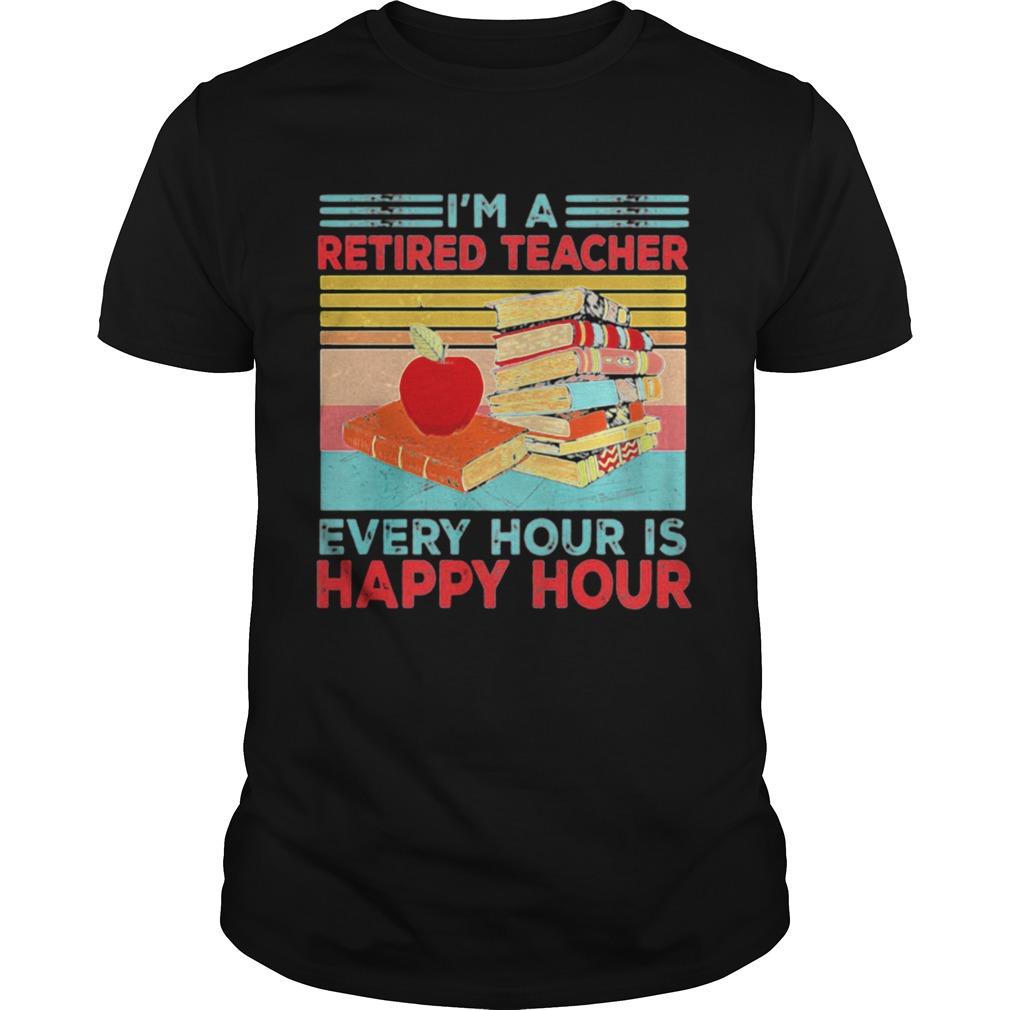 Im A Retired Teacher Every Hour Is Happy Hour Vintage Retro  Unisex