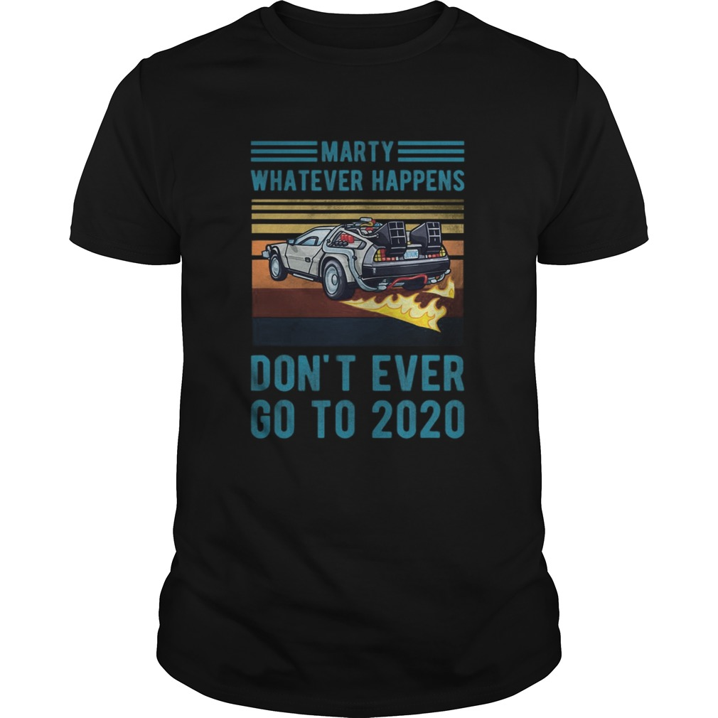 Marty Dont Ever Go To 2020 Unisex