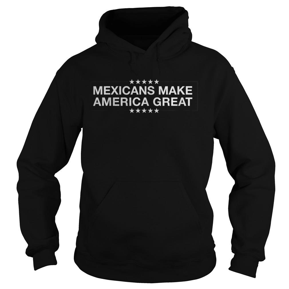 Mexicans Make America  Hoodie