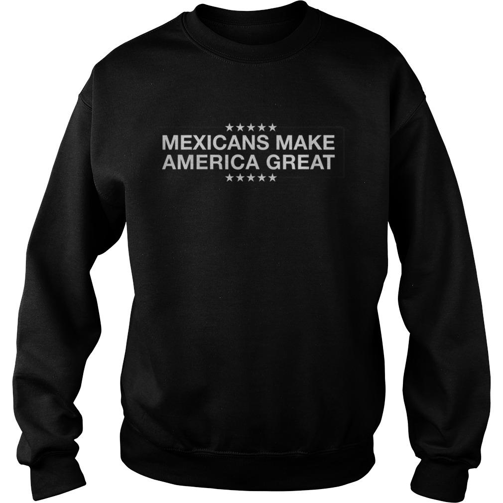 Mexicans Make America  Sweatshirt