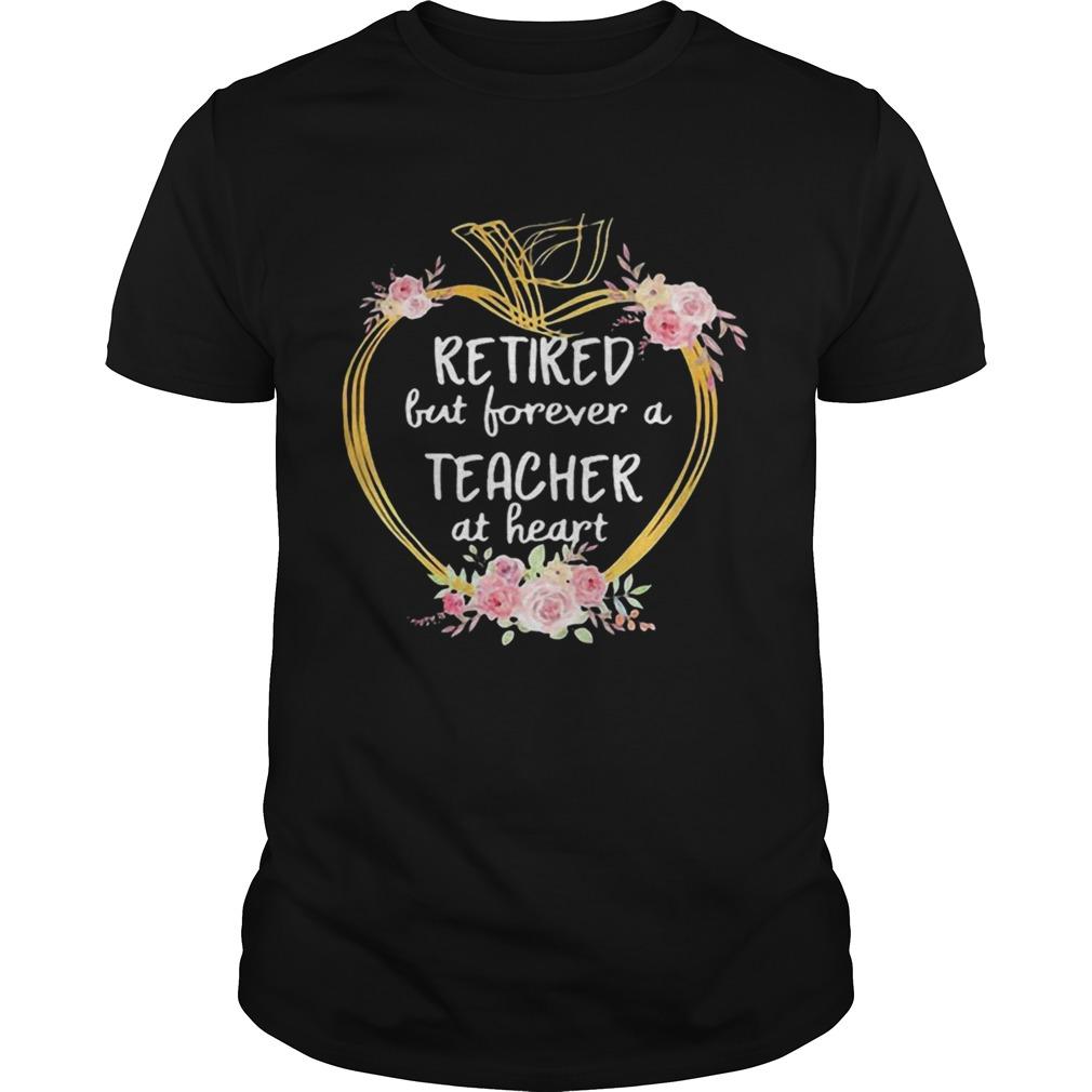 Retired But Forever A Teacher At Heart Flowers Apple Unisex
