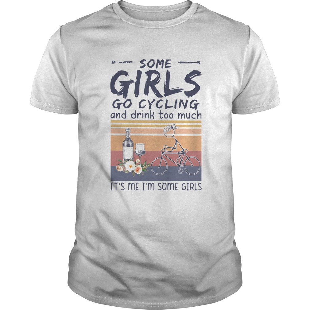 Some Girl Go Cycling And Drink Too Much Its Me Im Some Girls Vintage Unisex
