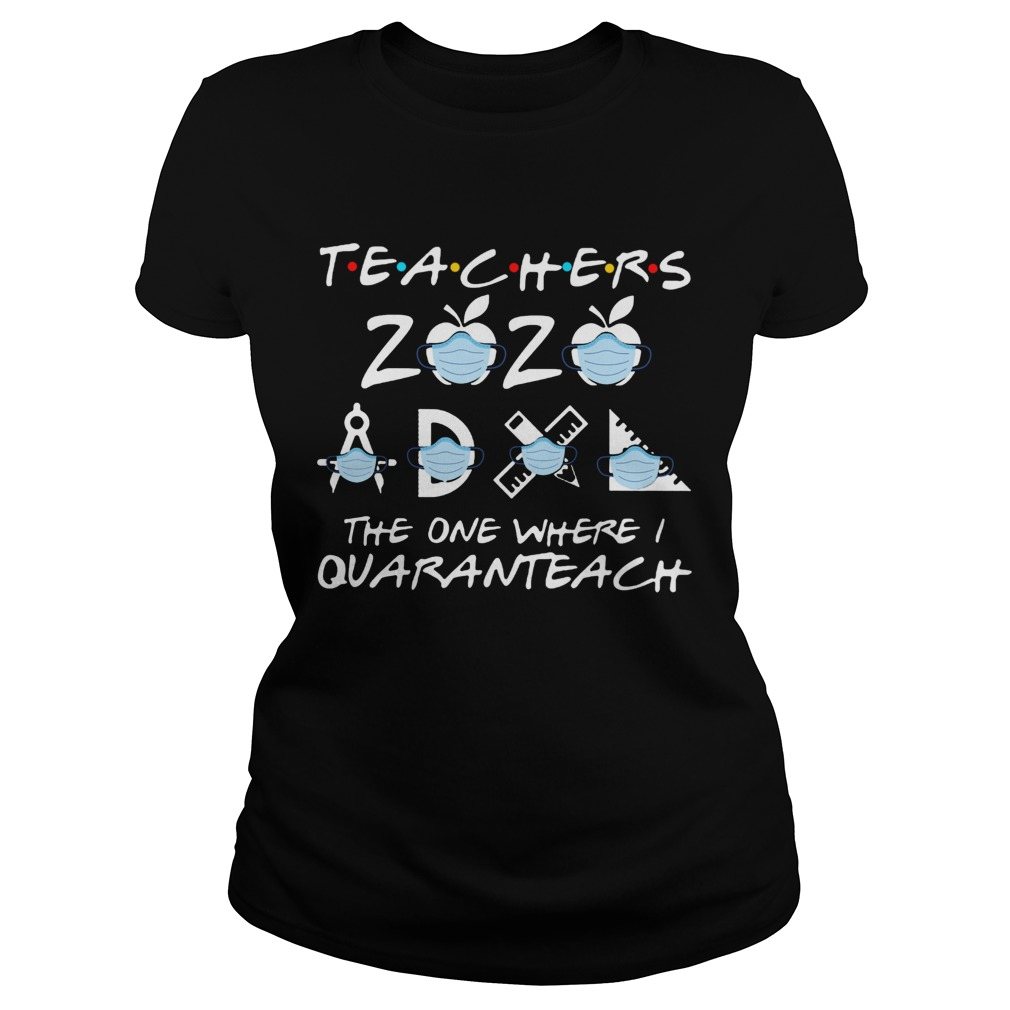 Teachers 2020 The One Where I Quaranteach Classic Ladies