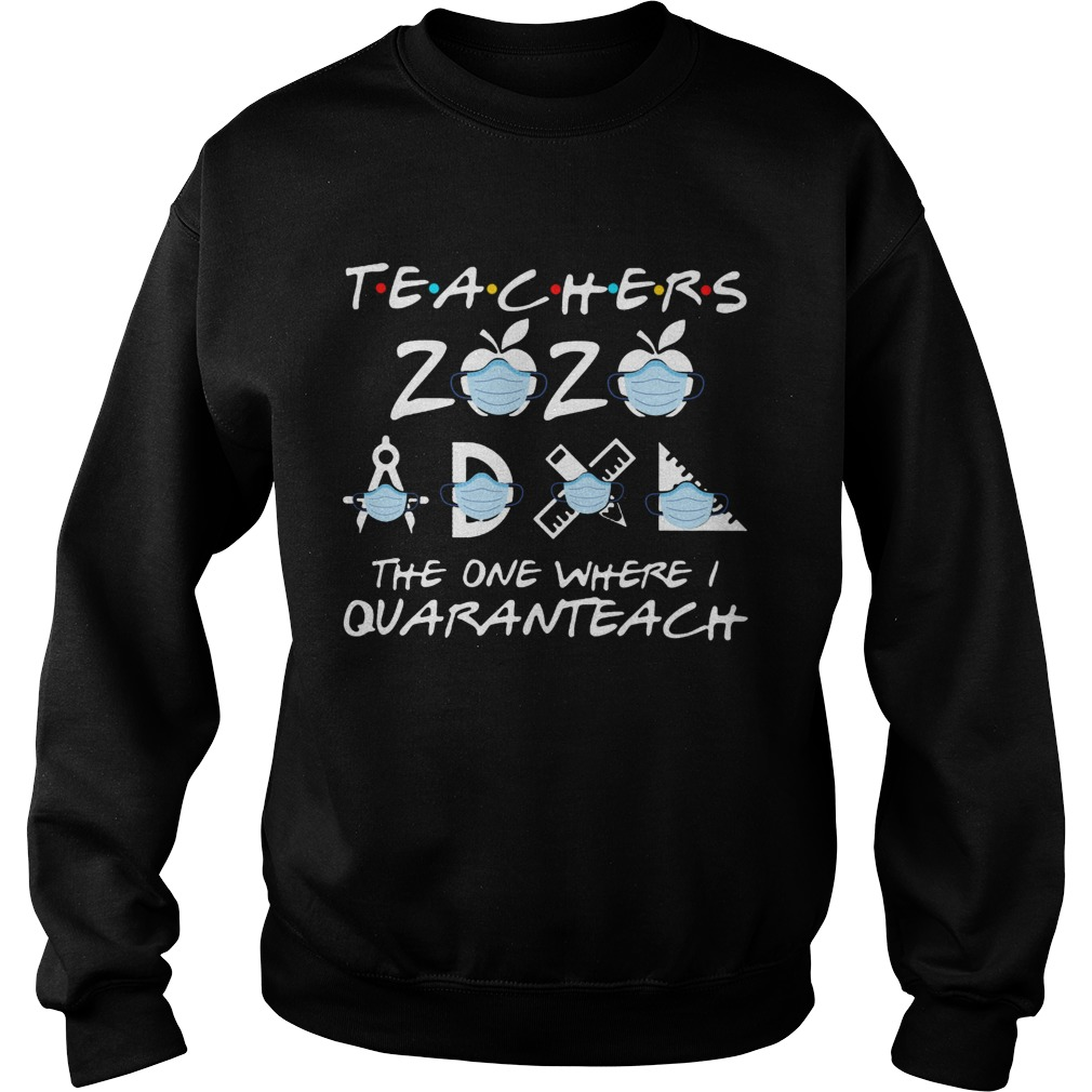 Teachers 2020 The One Where I Quaranteach  Sweatshirt