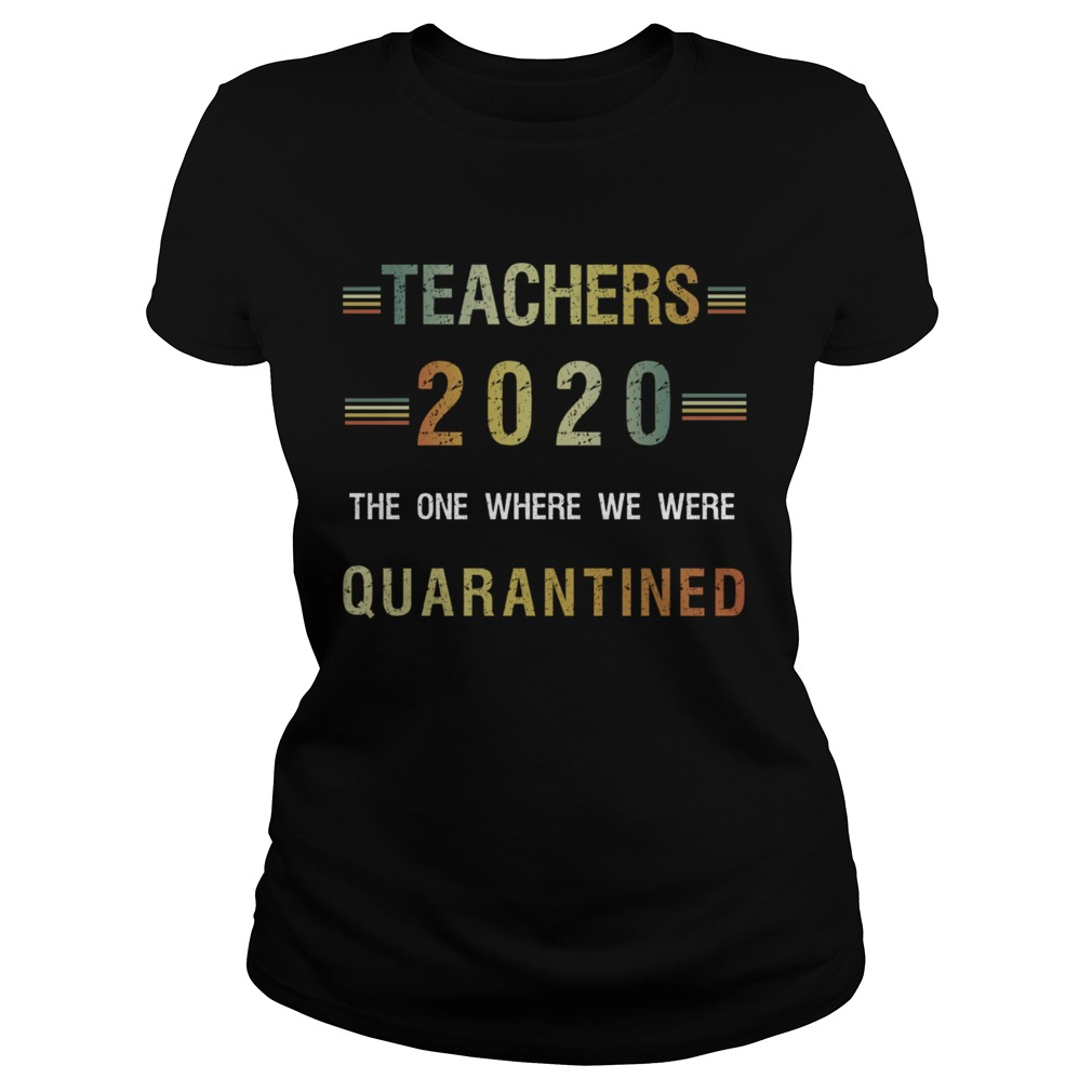 Teachers 2020 The One Where We Were Quarantined  Classic Ladies