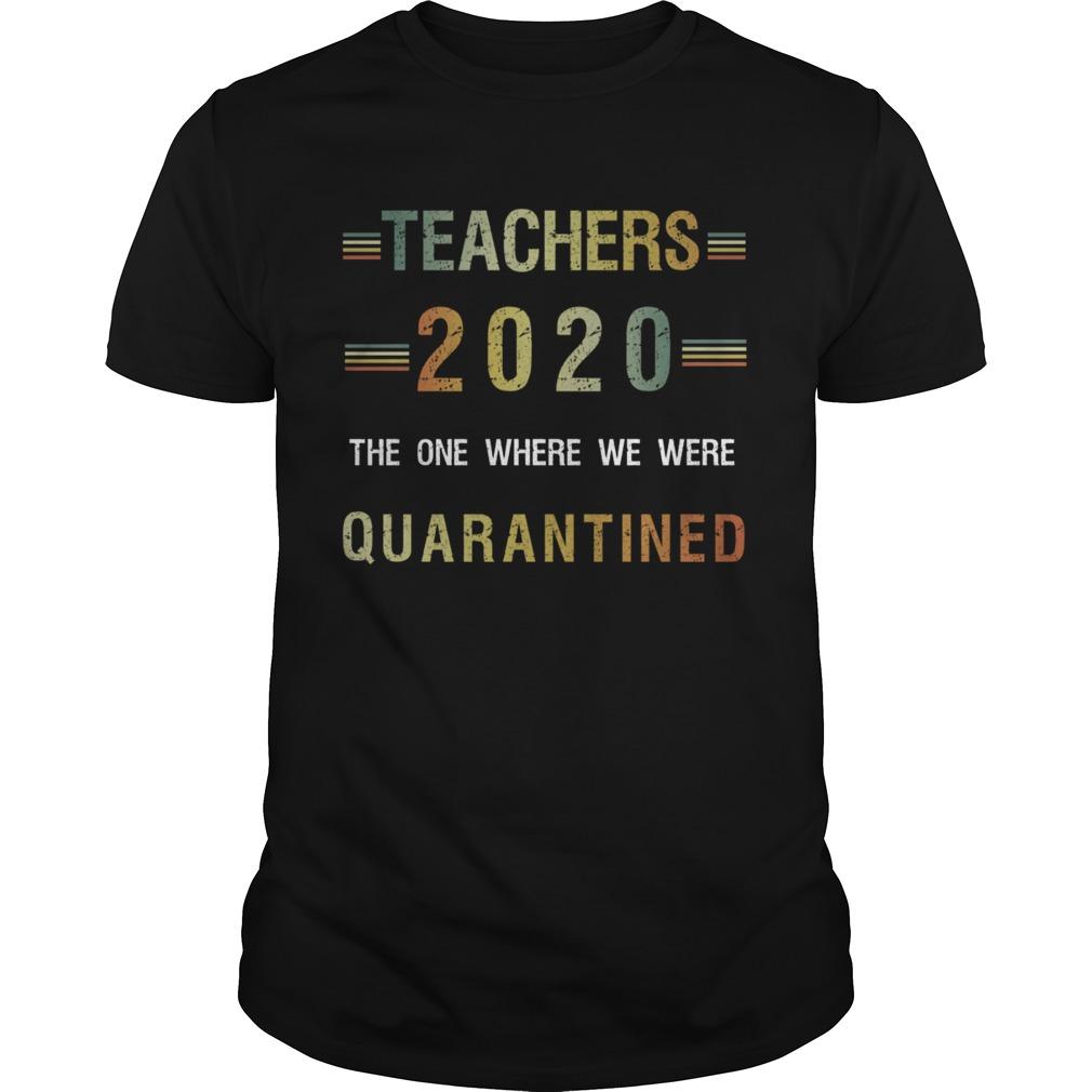 Teachers 2020 The One Where We Were Quarantined Unisex