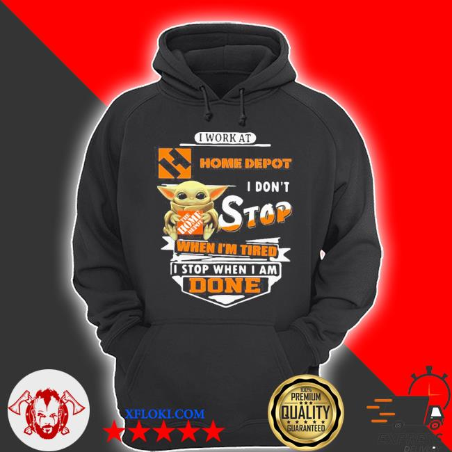 Baby yoda i work at home depot i don't stop when i'm tired i stop when i am done s hoodie