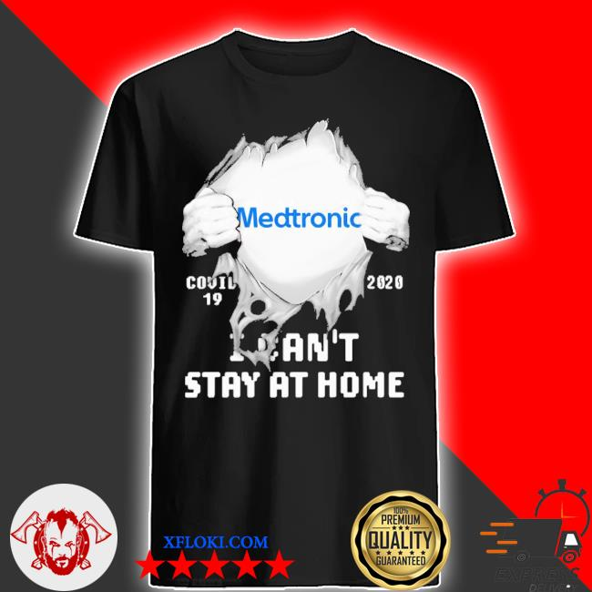 Blood insides medtronic covid-19 2020 I can't stay at home shirt